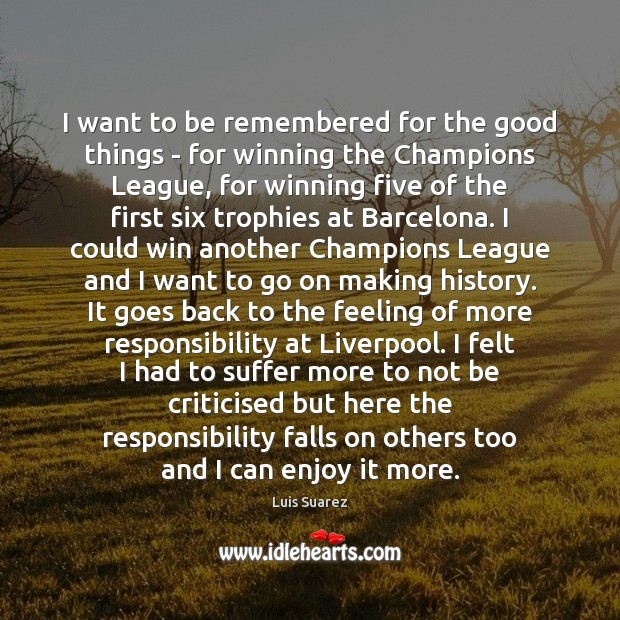 I want to be remembered for the good things – for winning Image