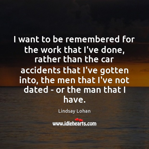 I want to be remembered for the work that I've done, rather Lindsay Lohan Picture Quote