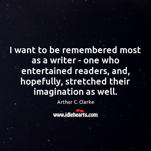 I want to be remembered most as a writer – one who Arthur C. Clarke Picture Quote