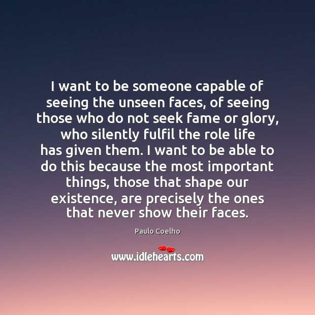 I want to be someone capable of seeing the unseen faces, of Image