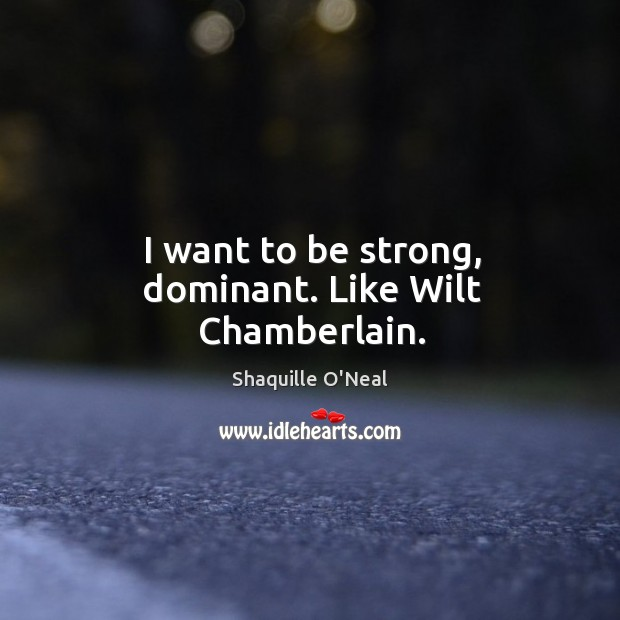 Image about I want to be strong, dominant. Like wilt chamberlain.