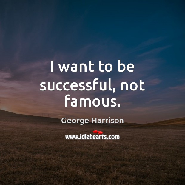 I want to be successful, not famous. Image