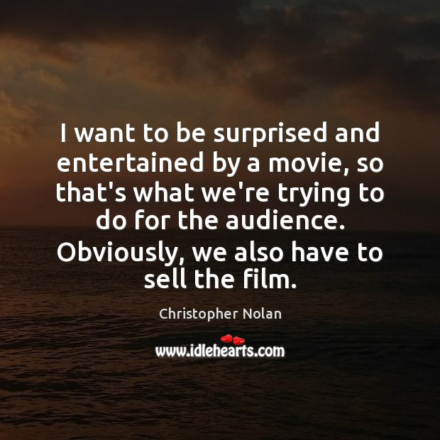 I want to be surprised and entertained by a movie, so that's Image