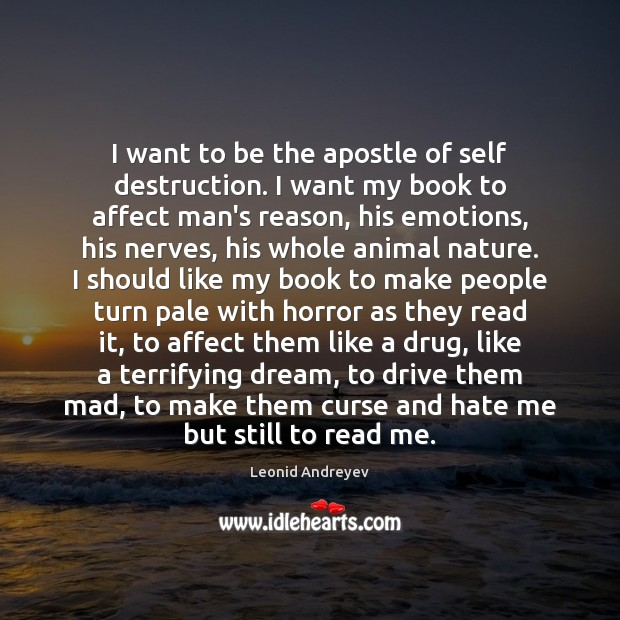 I want to be the apostle of self destruction. I want my Leonid Andreyev Picture Quote