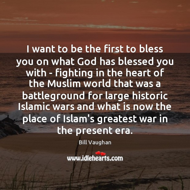 I want to be the first to bless you on what God Bill Vaughan Picture Quote