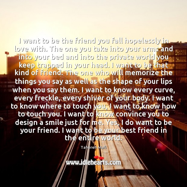 Image, I want to be the friend you fall hopelessly in love with.