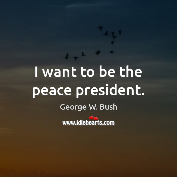 Image, I want to be the peace president.