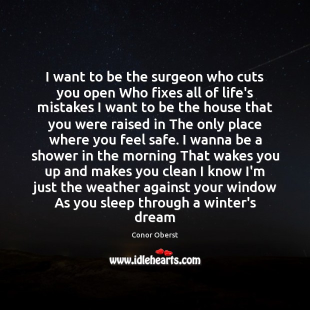 Image, I want to be the surgeon who cuts you open Who fixes