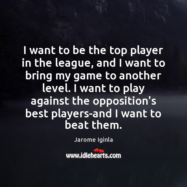 Image, I want to be the top player in the league, and I