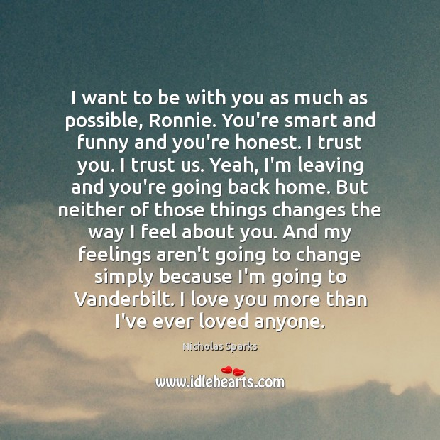 I want to be with you as much as possible, Ronnie. You're Nicholas Sparks Picture Quote