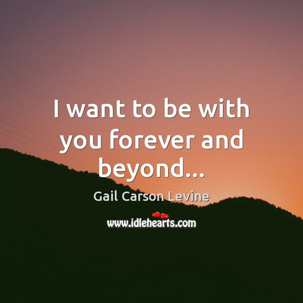 Image, I want to be with you forever and beyond…