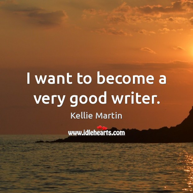 I want to become a very good writer. Image