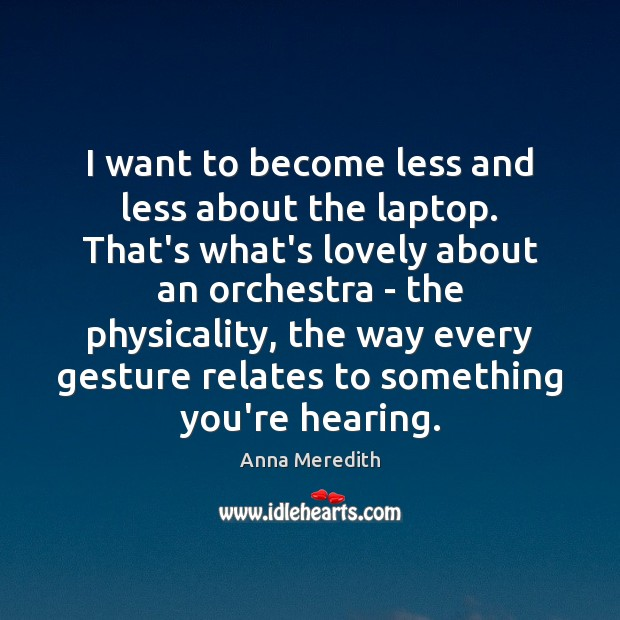 I want to become less and less about the laptop. That's what's Image