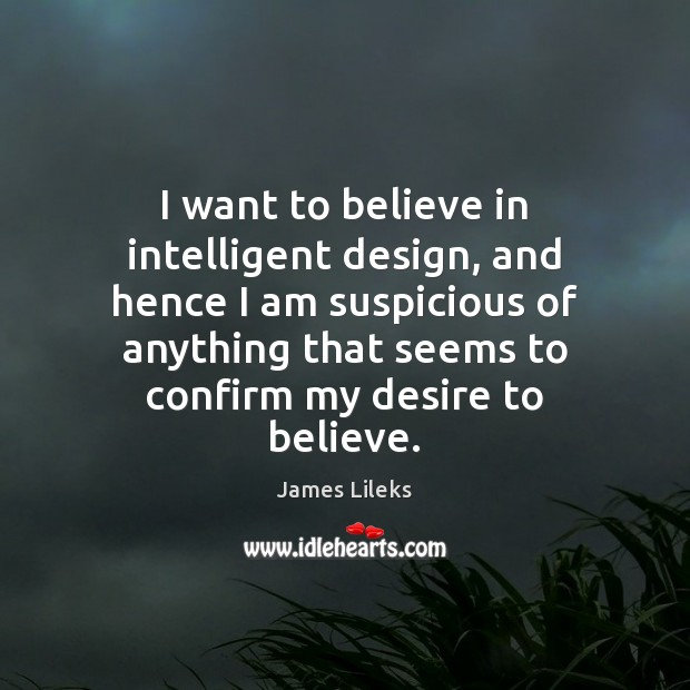 Image, I want to believe in intelligent design, and hence I am suspicious