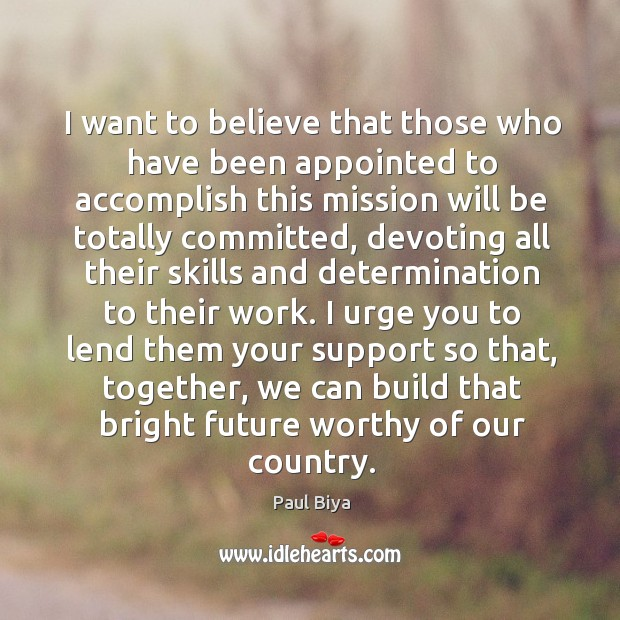 I want to believe that those who have been appointed to accomplish this mission will Image