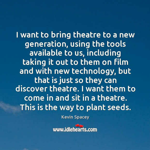 I want to bring theatre to a new generation, using the tools Image