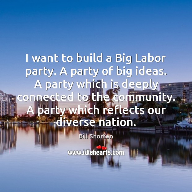 Image, I want to build a Big Labor party. A party of big