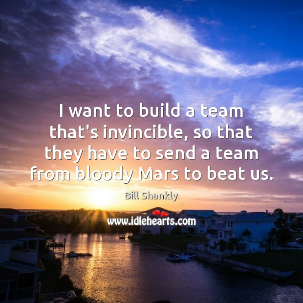 Image, I want to build a team that's invincible, so that they have