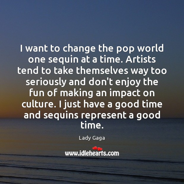 Image, I want to change the pop world one sequin at a time.