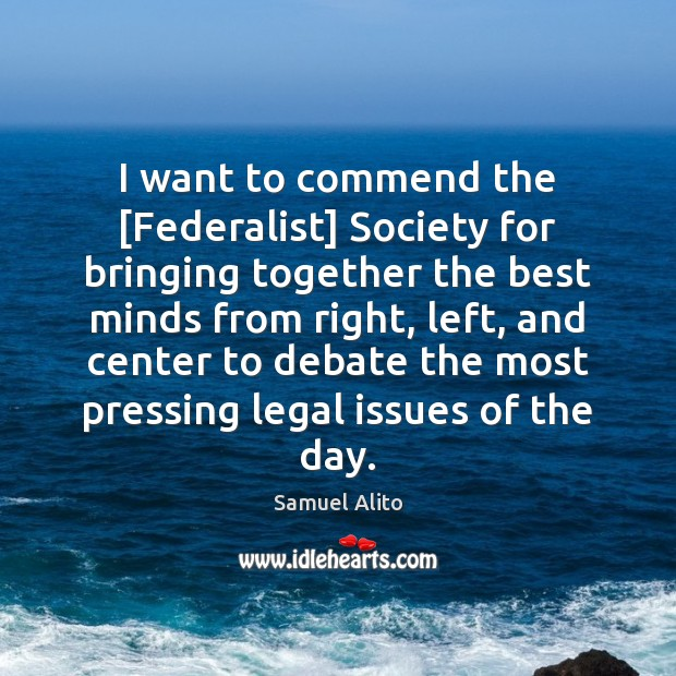 Image, I want to commend the [Federalist] Society for bringing together the best