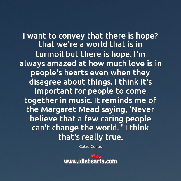 I want to convey that there is hope? that we're a world Image