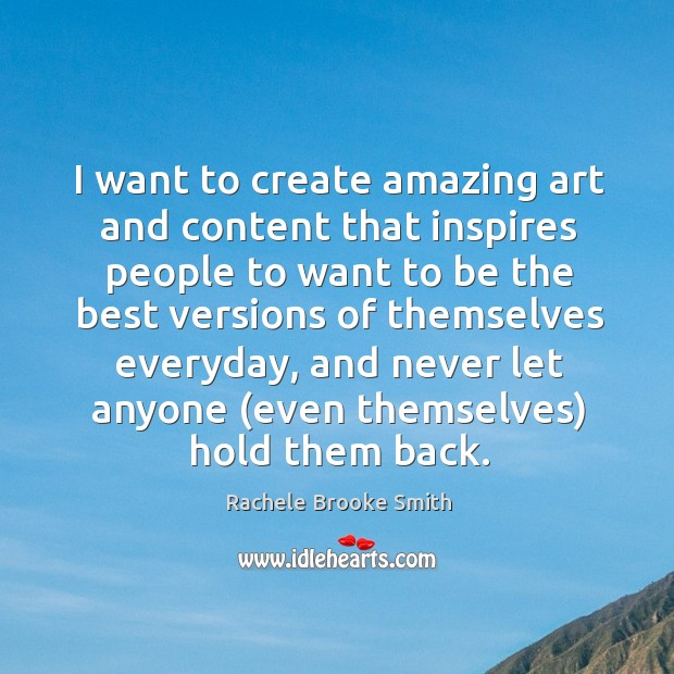 I want to create amazing art and content that inspires people to Image