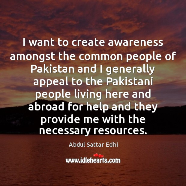 Image, I want to create awareness amongst the common people of Pakistan and
