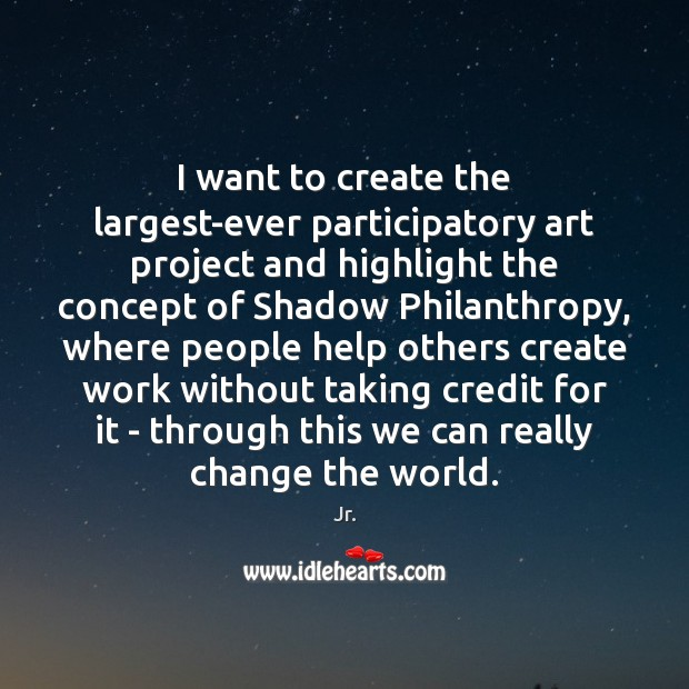 Image, I want to create the largest-ever participatory art project and highlight the