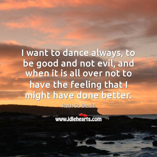 I want to dance always, to be good and not evil, and Image
