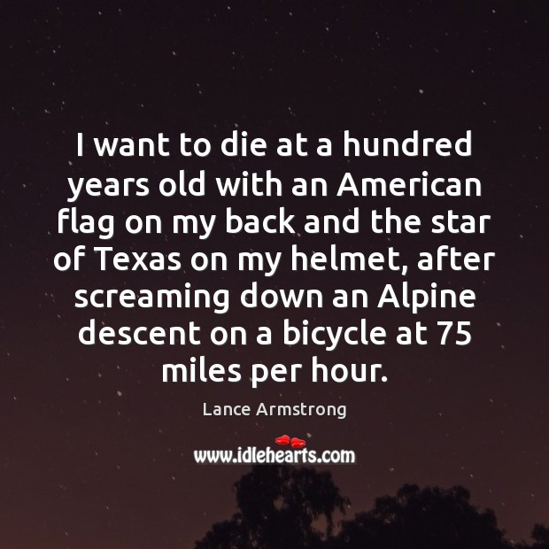 I want to die at a hundred years old with an American Lance Armstrong Picture Quote