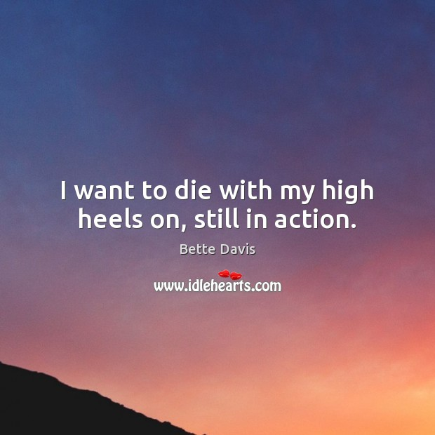 I want to die with my high heels on, still in action. Image