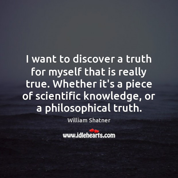 I want to discover a truth for myself that is really true. William Shatner Picture Quote