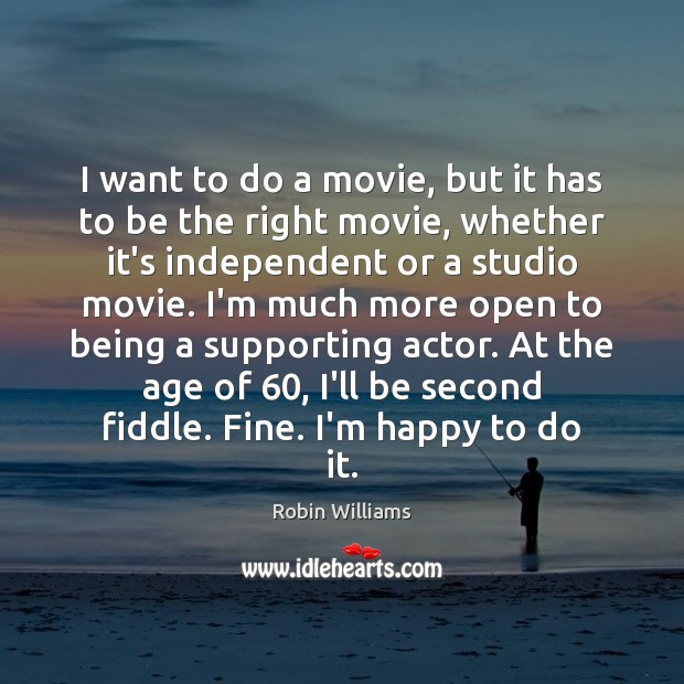 I want to do a movie, but it has to be the Robin Williams Picture Quote