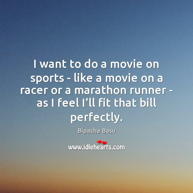I want to do a movie on sports – like a movie Bipasha Basu Picture Quote