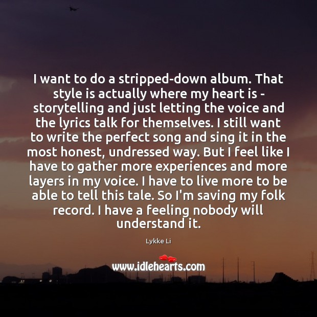 I want to do a stripped-down album. That style is actually where Lykke Li Picture Quote