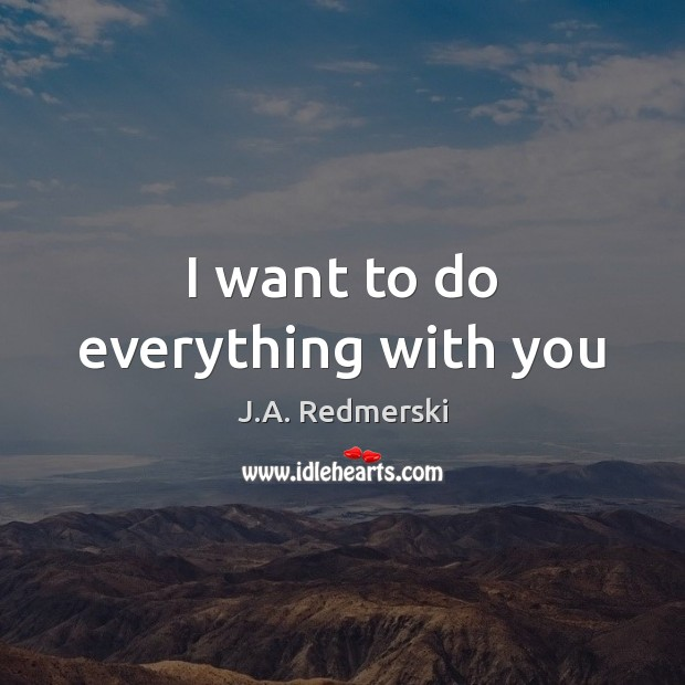 I want to do everything with you Image