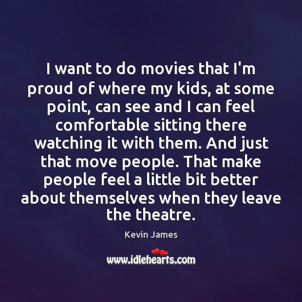 I want to do movies that I'm proud of where my kids, Kevin James Picture Quote