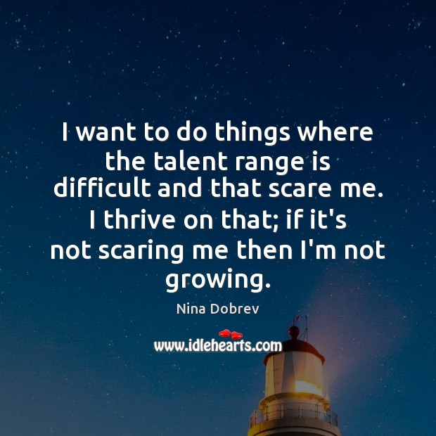 I want to do things where the talent range is difficult and Nina Dobrev Picture Quote