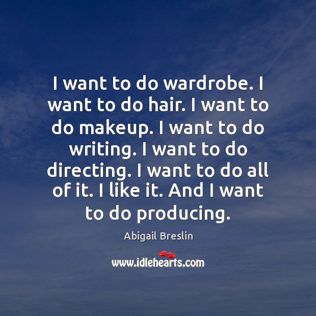 Image, I want to do wardrobe. I want to do hair. I want