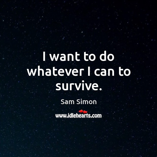 I want to do whatever I can to survive. Image