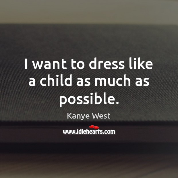 I want to dress like a child as much as possible. Image