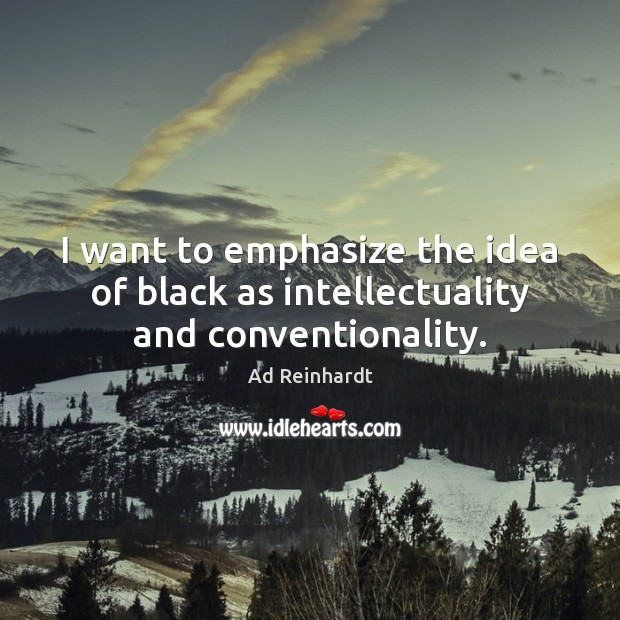 Image, I want to emphasize the idea of black as intellectuality and conventionality.
