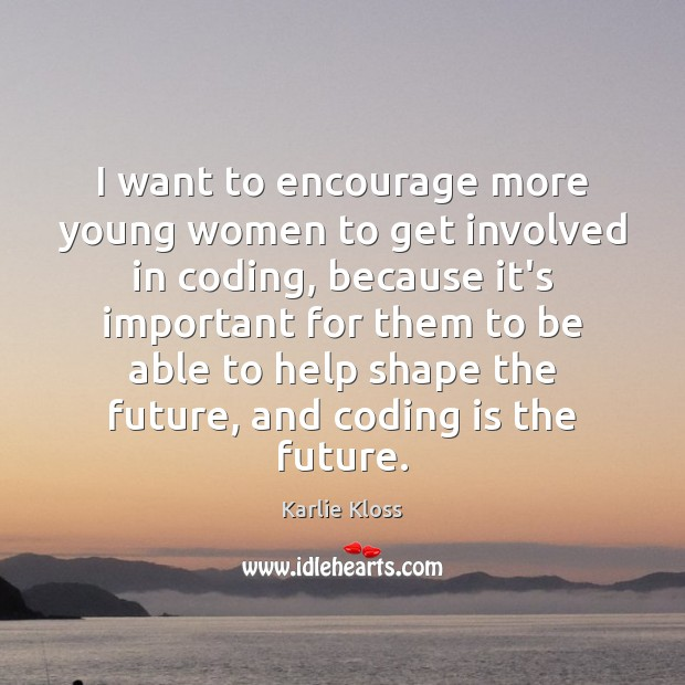 I want to encourage more young women to get involved in coding, Future Quotes Image