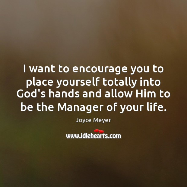 Image, I want to encourage you to place yourself totally into God's hands