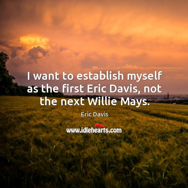 I want to establish myself as the first Eric Davis, not the next Willie Mays. Image