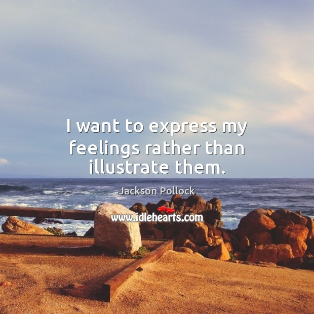 I want to express my feelings rather than illustrate them. Image