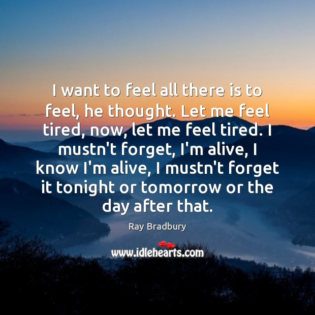 I want to feel all there is to feel, he thought. Let Image