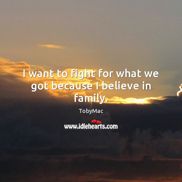 I want to fight for what we got because I believe in family. Image