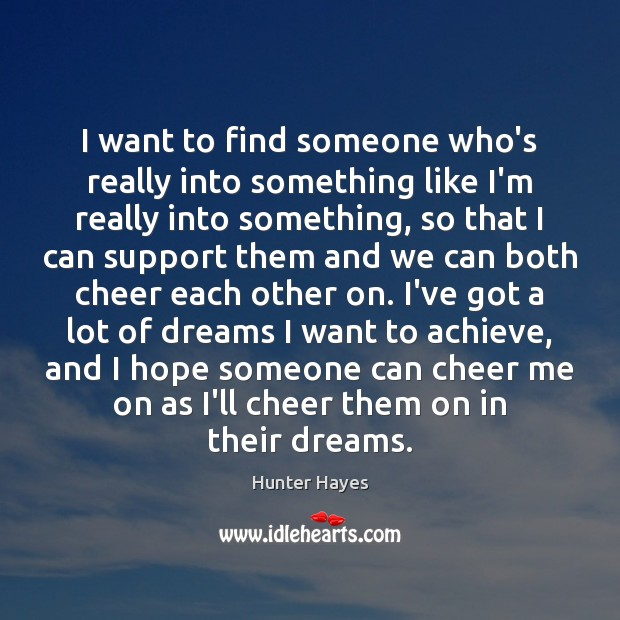 I want to find someone who's really into something like I'm really Hunter Hayes Picture Quote