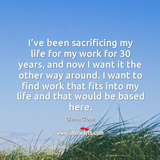 I want to find work that fits into my life and that would be based here. Image